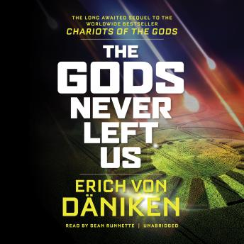 Gods Never Left Us: The Long-Awaited Sequel to the Worldwide Bestseller Chariots of the Gods, Erich Von Daniken
