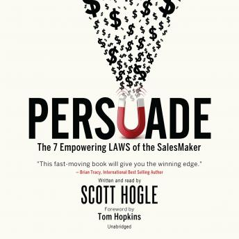 Persuade: The 7 Empowering Laws of the SalesMaker, Scott Hogle