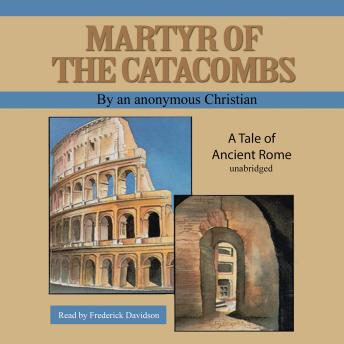 Martyr of the Catacombs: A Tale of Ancient Rome, An Anonymous Christian