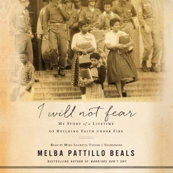 I Will Not Fear: My Story of a Lifetime of Building Faith Under Fire, Melba Pattillo Beals