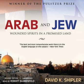 Arab and Jew: Wounded Spirits in a Promised Land, Revised Edition, David K. Shipler