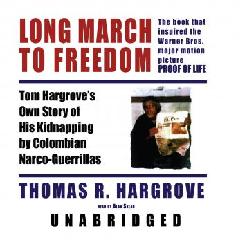 Long March to Freedom: Tom Hargrove's Own Story of His Kidnapping by Colombian Narco-Guerrillas, Thomas R. Hargrove