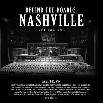 Behind the Boards: Nashville, Vol. 1: The Studio Stories Behind Country Music's Greatest Hits