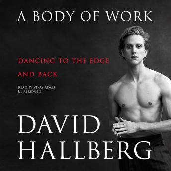 Body of Work: Dancing to the Edge and Back, David Hallberg
