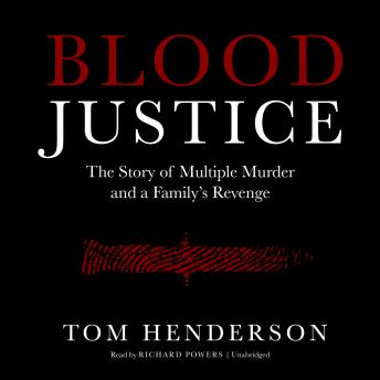 Blood Justice: The Story of Multiple Murder and a Family's Revenge
