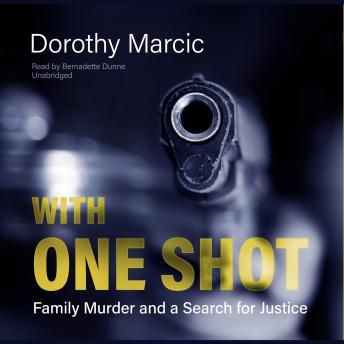 Download With One Shot: Family Murder and a Search for Justice by Dorothy Marcic