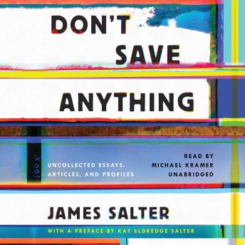 Don't Save Anything: Uncollected Essays, Articles, and Profiles, James Salter