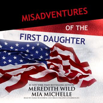 Misadventures of the First Daughter, Mia Michelle, Meredith Wild