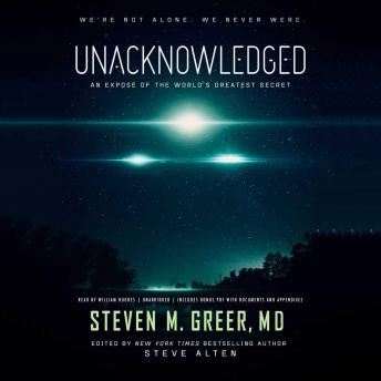 Unacknowledged: An Exposé of the World's Greatest Secret, Steven M. Greer MD