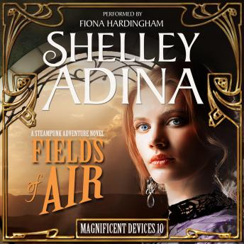 Fields of Air: A Steampunk Adventure Novel, Shelley Adina