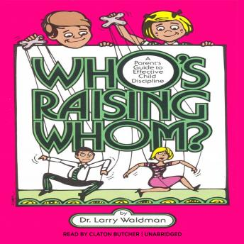 Who's Raising Whom?: A Parent's Guide to Effective Child Discipline