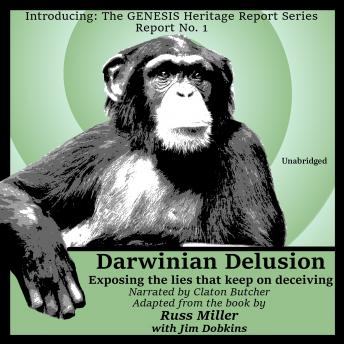 Darwinian Delusion: Exposing the Lies That Keep On Deceiving, Russ Miller