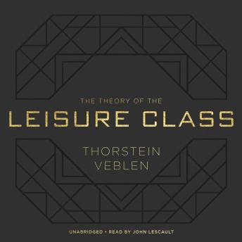 Theory of the Leisure Class, Thorstein Veblen