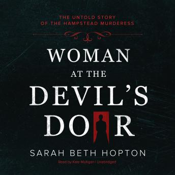Download Woman at the Devil's Door: The Untold Story of the Hampstead Murderess by Sarah Beth Hopton