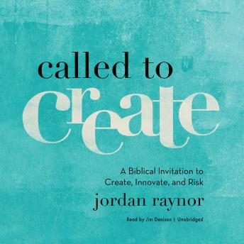 Called to Create: A Biblical Invitation to Create, Innovate, and Risk, Jordan Raynor