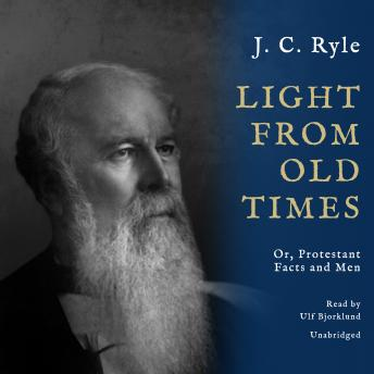 Light from Old Times: Or, Protestant Facts and Men