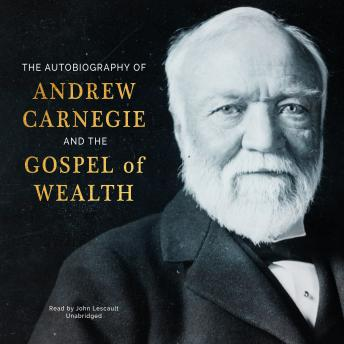 Download Autobiography of Andrew Carnegie and the Gospel of Wealth by Andrew Carnegie