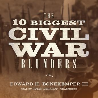 Download 10 Biggest Civil War Blunders by Edward H. Bonekemper III