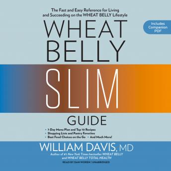 Wheat Belly Slim Guide: The Fast and Easy Reference for Living and Succeeding on the Wheat Belly Lifestyle, William Davis MD