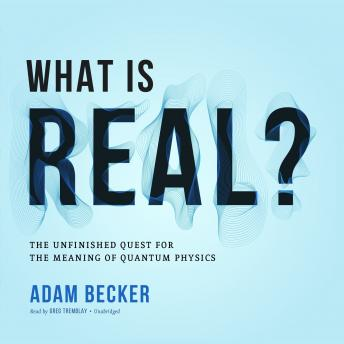 Download What is Real?: The Unfinished Quest for the Meaning of Quantum Physics by Adam Becker