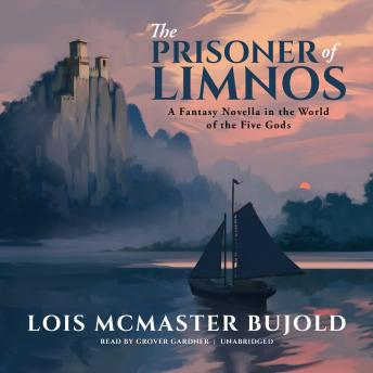 Prisoner of Limnos: A Fantasy Novella in the World of the Five Gods, Lois McMaster Bujold