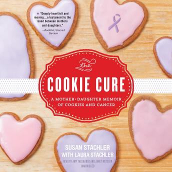 The Cookie Cure: A Mother–Daughter Memoir of Cookies and Cancer