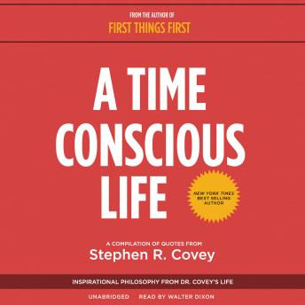 A Time Conscious Life: Inspirational Philosophy from Dr. Covey's Life