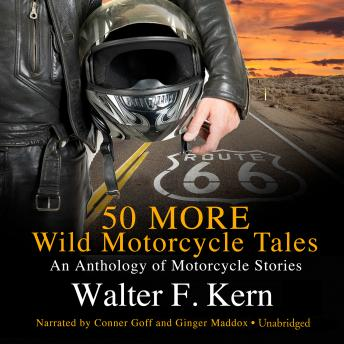 50 MORE Wild Motorcycle Tales: An Anthology of Motorcycle Stories, Audio book by Walter F. Kern