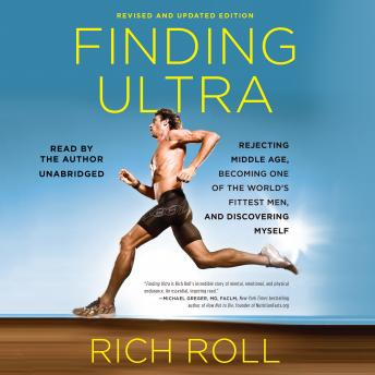 Download Finding Ultra, Revised and Updated Edition: Rejecting Middle Age, Becoming One of the World's Fittest Men, and Discovering Myself by Rich Roll