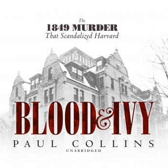 Download Blood & Ivy: The 1849 Murder That Scandalized Harvard by Paul Collins