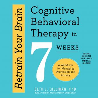 Retrain Your Brain: Cognitive Behavioral Therapy in 7 Weeks; A Workbook for Managing Depression and Anxiety