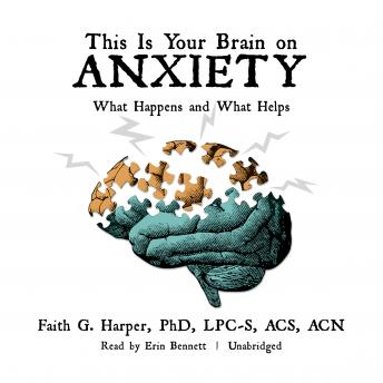 This Is Your Brain on Anxiety: What Happens and What Helps, Faith G. Harper PhD, LPC-S, ACS, ACN