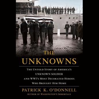 The Unknowns: The Untold Story of America's Unknown Soldier and WWI's Most Decorated Heroes Who Brought Him Home