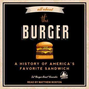 Download All About the Burger: A History of America's Favorite Sandwich by Sef 'burger Beast' Gonzalez