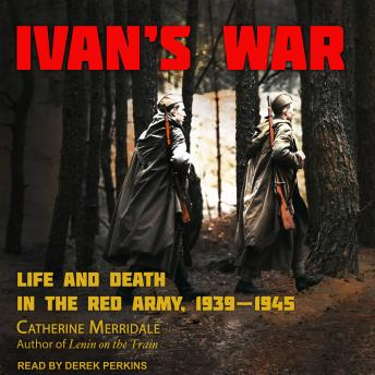 Download Ivan's War: Life and Death in the Red Army, 1939-1945 by Catherine Merridale