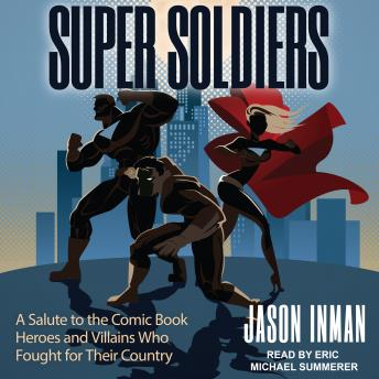 Download Super Soldiers: A Salute to the Comic Book Heroes and Villains Who Fought for Their Country by Jason Inman