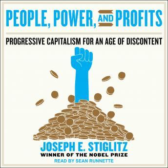 People, Power, and Profits: Progressive Capitalism for an Age of Discontent, Joseph E. Stiglitz