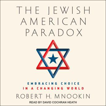 Jewish American Paradox: Embracing Choice in a Changing World, Robert H. Mnookin
