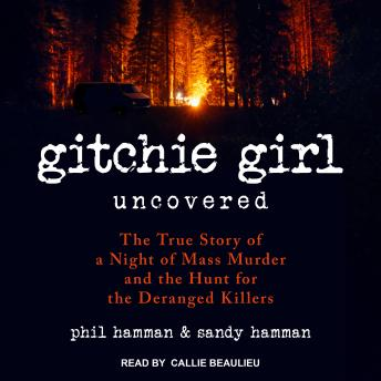 Download Gitchie Girl Uncovered: The True Story of a Night of Mass Murder and the Hunt for the Deranged Killers by Phil Hamman, Sandy Hamman