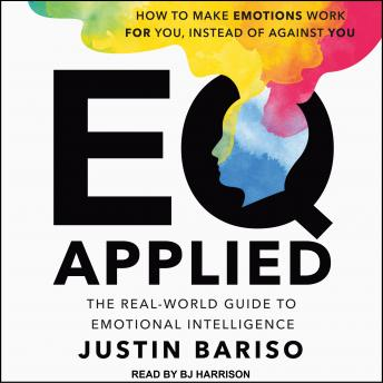 Download EQ Applied: The Real-World Guide to Emotional Intelligence by Justin Bariso