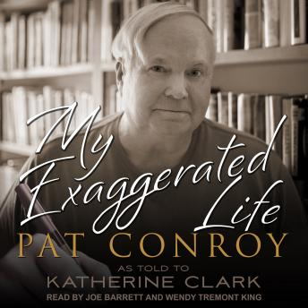 Download My Exaggerated Life: Pat Conroy by Katherine Clark