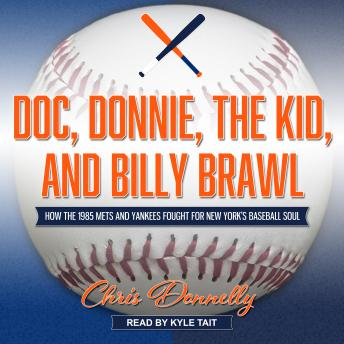 Doc, Donnie, the Kid, and Billy Brawl: How the 1985 Mets and Yankees Fought for New York's Baseball Soul, Chris Donnelly