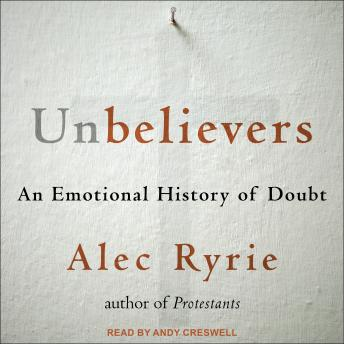 Unbelievers: An Emotional History of Doubt, Alec Ryrie