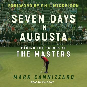Download Seven Days in Augusta: Behind the Scenes at the Masters by Mark Cannizzaro