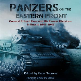 Download Panzers on the Eastern Front: General Erhard Raus and His Panzer Divisions in Russia 1941-1945 by Peter G. Tsouras, Erhard Raus
