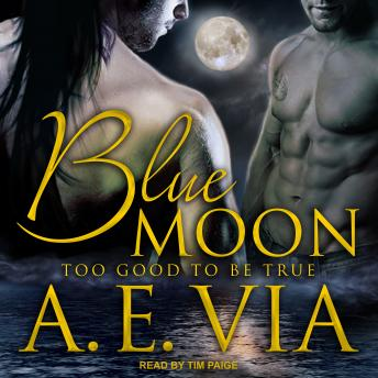Download Blue Moon: Too Good To Be True by A.E. Via