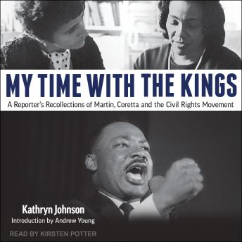 Download My Time With The Kings: A Reporter's Recollections of Martin, Coretta and the Civil Rights Movement by Kathryn Johnson