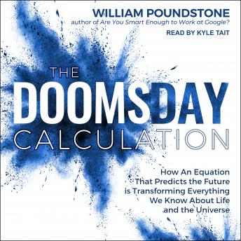 The Doomsday Calculation: How an Equation that Predicts the Future Is Transforming Everything We Kno