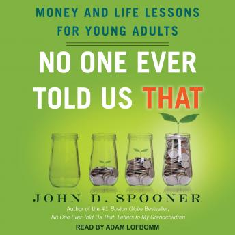 No One Ever Told Us That: Money and Life Lessons for Young Adults, John D. Spooner