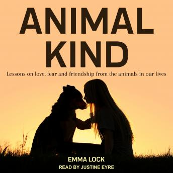 Download Animal Kind: Lessons on Love, Fear and Friendship from the Wild by Emma Lock